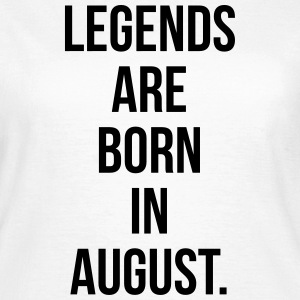 Legends are born in august Tee shirts - T-shirt Femme