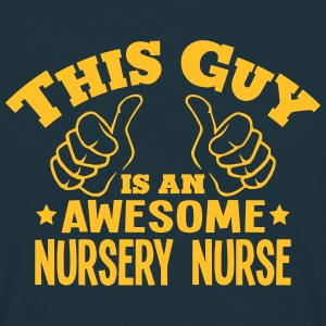 this guy is an awesome nursery nurse - Men's T-Shirt