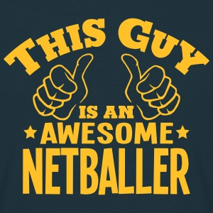 this guy is an awesome netballer - Men's T-Shirt