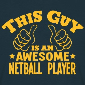this guy is an awesome netball player - Men's T-Shirt