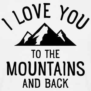 I Love You To The Mountains And Back T-Shirts - Männer T-Shirt