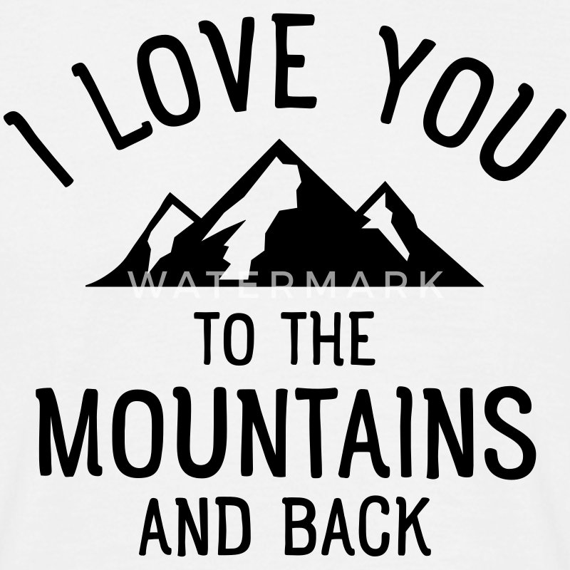 I Love You To The Mountains And Back Magliette - Maglietta da uomo