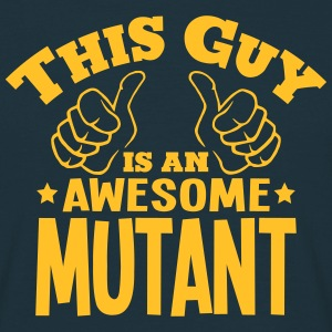 this guy is an awesome mutant - Men's T-Shirt
