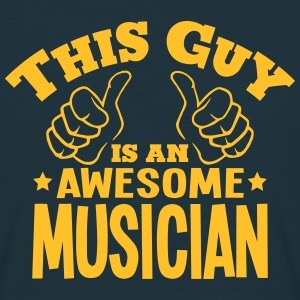 this guy is an awesome musician - Men's T-Shirt