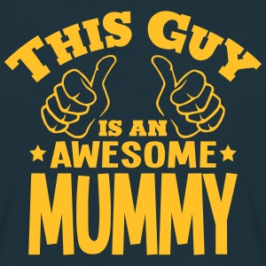 this guy is an awesome mummy - Men's T-Shirt
