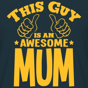 this guy is an awesome mum - Men's T-Shirt