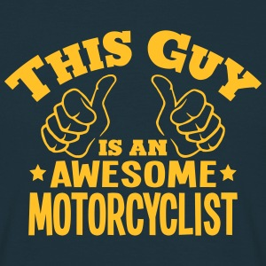 this guy is an awesome motorcyclist - Men's T-Shirt