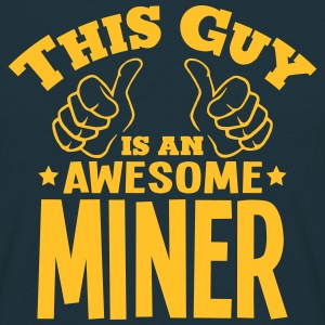 this guy is an awesome miner - Men's T-Shirt