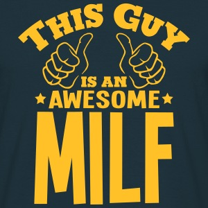 this guy is an awesome milf - Men's T-Shirt