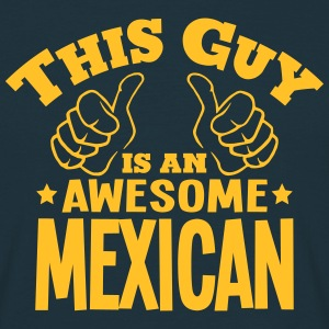 this guy is an awesome mexican - Men's T-Shirt