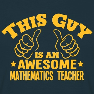 this guy is an awesome mathematics teach - Men's T-Shirt