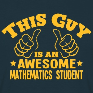 this guy is an awesome mathematics stude - Men's T-Shirt