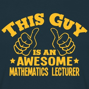 this guy is an awesome mathematics lectu - Men's T-Shirt