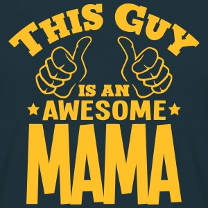 this guy is an awesome mama - Men's T-Shirt