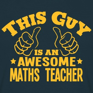 this guy is an awesome maths teacher - Men's T-Shirt