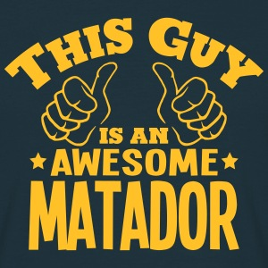this guy is an awesome matador - Men's T-Shirt