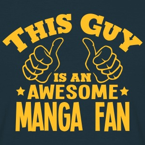 this guy is an awesome manga fan - Men's T-Shirt
