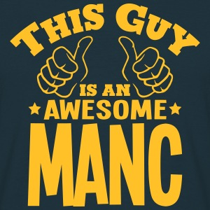 this guy is an awesome manc - Men's T-Shirt