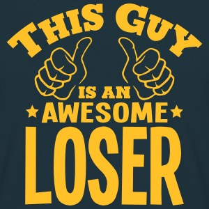 this guy is an awesome loser - Men's T-Shirt
