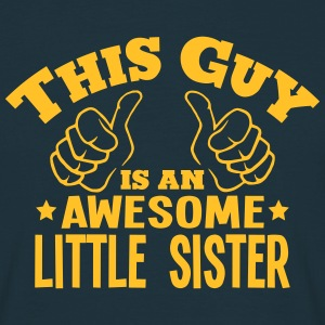 this guy is an awesome little sister - Men's T-Shirt
