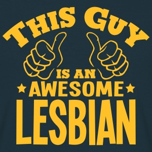 this guy is an awesome lesbian - Men's T-Shirt