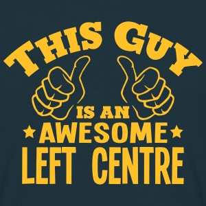 this guy is an awesome left centre - Men's T-Shirt