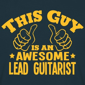 this guy is an awesome lead guitarist - Men's T-Shirt