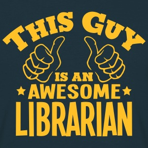 this guy is an awesome librarian - Men's T-Shirt