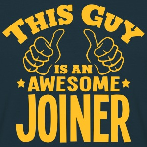 this guy is an awesome joiner - Men's T-Shirt