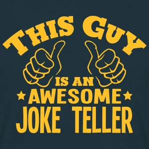 this guy is an awesome joke teller - Men's T-Shirt