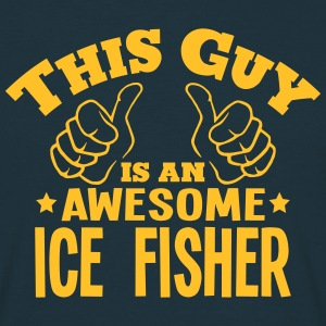 this guy is an awesome ice fisher - T-shirt Homme