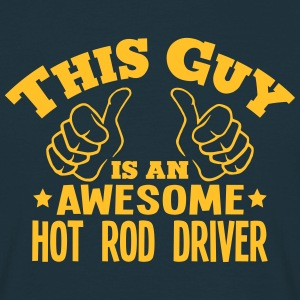 this guy is an awesome hot rod driver - Men's T-Shirt