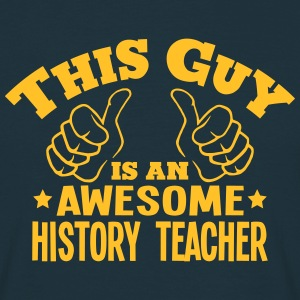 this guy is an awesome history teacher - Men's T-Shirt