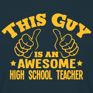 this guy is an awesome high school teach - Men's T-Shirt