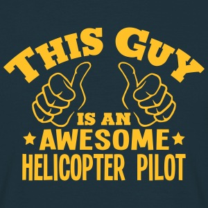 this guy is an awesome helicopter pilot - T-shirt Homme