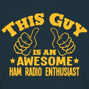 this guy is an awesome ham radio enthusi - Men's T-Shirt