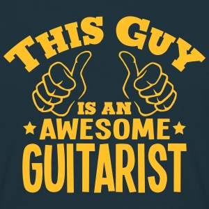 this guy is an awesome guitarist - Men's T-Shirt