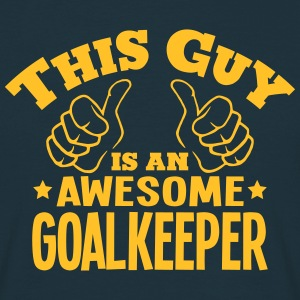 this guy is an awesome goalkeeper - Men's T-Shirt