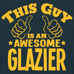 this guy is an awesome glazier - Men's T-Shirt