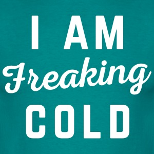 Freaking Cold Funny Quote T-Shirts - Männer T-Shirt
