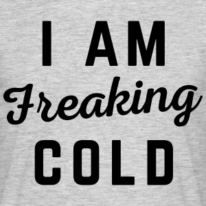 Freaking Cold Funny Quote T-Shirts - Men's T-Shirt
