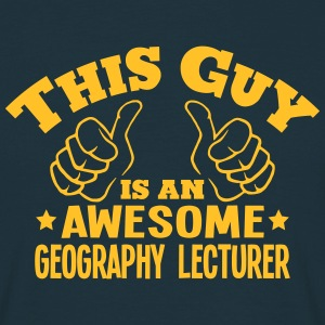 this guy is an awesome geography lecture - Men's T-Shirt