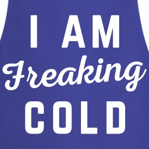 Freaking Cold Funny Quote Tabliers - Tablier de cuisine