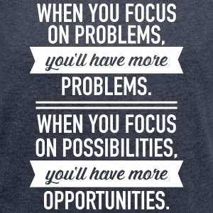 Focus On Possibilities... T-Shirts - Women's T-shirt with rolled up sleeves