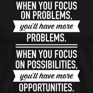 Focus On Possibilities... T-shirts - Mannen Premium T-shirt