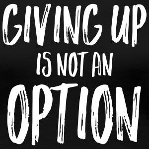 Giving Up Is Not An Option Camisetas - Camiseta premium mujer