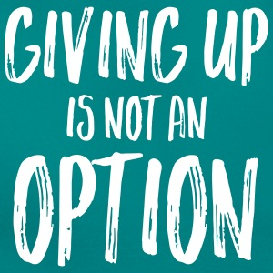 Giving Up Is Not An Option Camisetas - Camiseta mujer