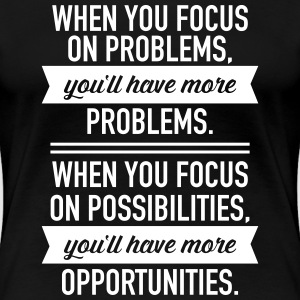 Focus On Possibilities... T-shirts - Vrouwen Premium T-shirt