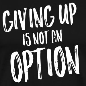 Giving Up Is Not An Option T-shirts - Premium-T-shirt herr