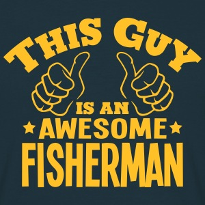 this guy is an awesome fisherman - Men's T-Shirt